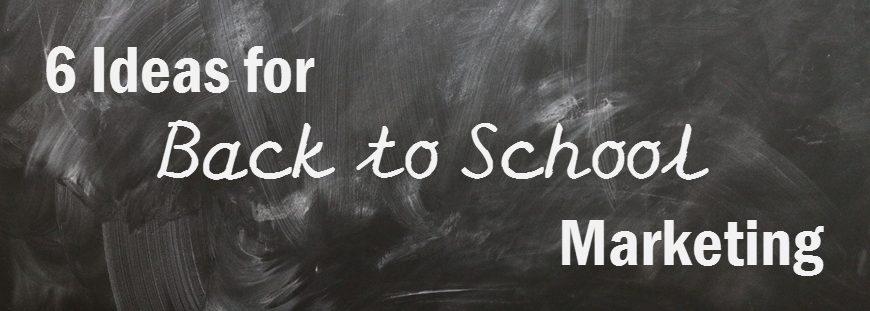 6 Ideas for Back to School Marketing