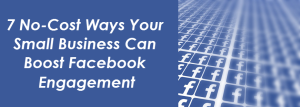7 no-cost ways to drive Facebook engagement