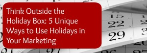 5 Unique Ways to Use Holidays in your Marketing