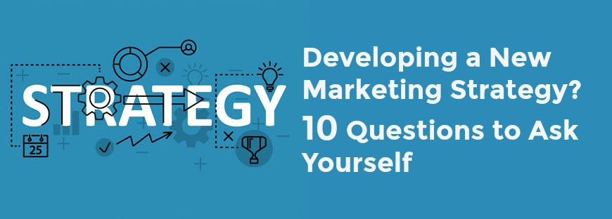 Developing a Marketing Strategy - 10 Questions to Ask Yourself